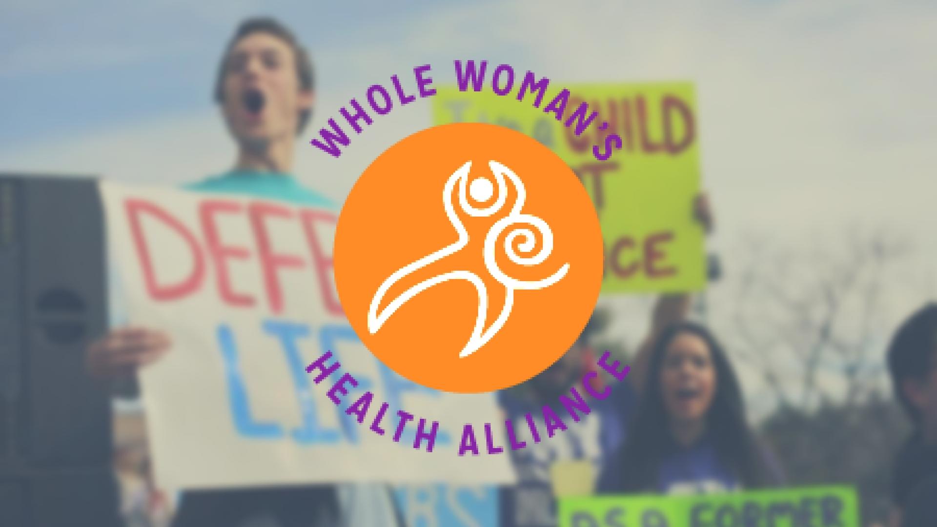 Whole Woman's Health Alliance pro life anti abortion_289374